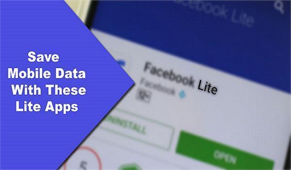 अापके इंटरनेट डाटा को बचाने में मदद करेंगी ये Lite एप्स