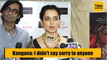 Kangana: I didn't say sorry to anyone