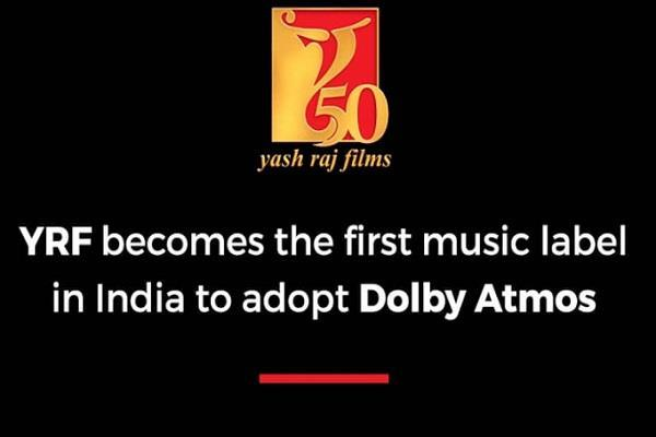 यशराज फिल्म्स बना पहला म्यूजिक लेबल जिसने अपने गानों में दी Dolby Atmos साउंड