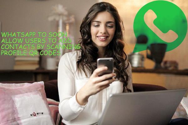 Whatsapp का नया फीचर, QR CODE स्कैन से ही सेव कर सकेंगे कॉन्टैक्ट नम्बर