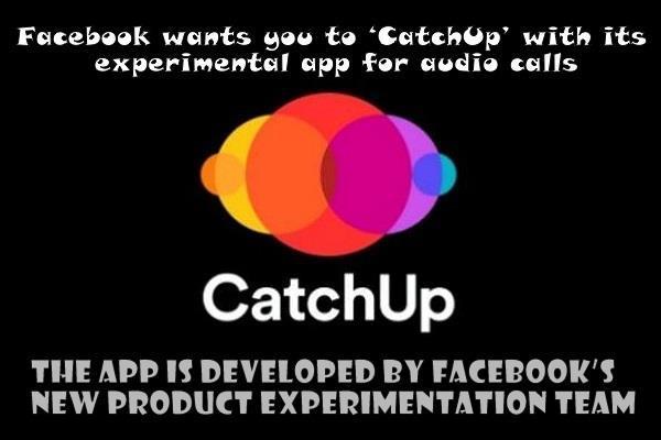 फेसबुक ने पेश की नई CatchUp ऑडियो कॉलिंग एप्प, ग्रुप में 8 लोग कर सकेंगे बात