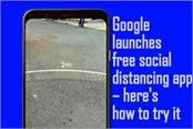 google launches free social distancing app heres how to try it