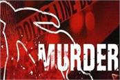 murder cases are not stopping in lakhnadon
