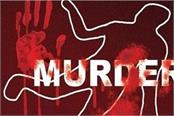 in darbhanga a man murdered his sister by slitting her throat