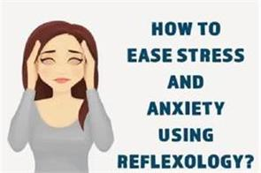 how to ease stress and anxiety using reflexology