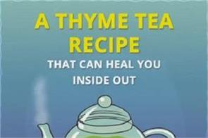 a thyme tea recipe that can heal you inside out play